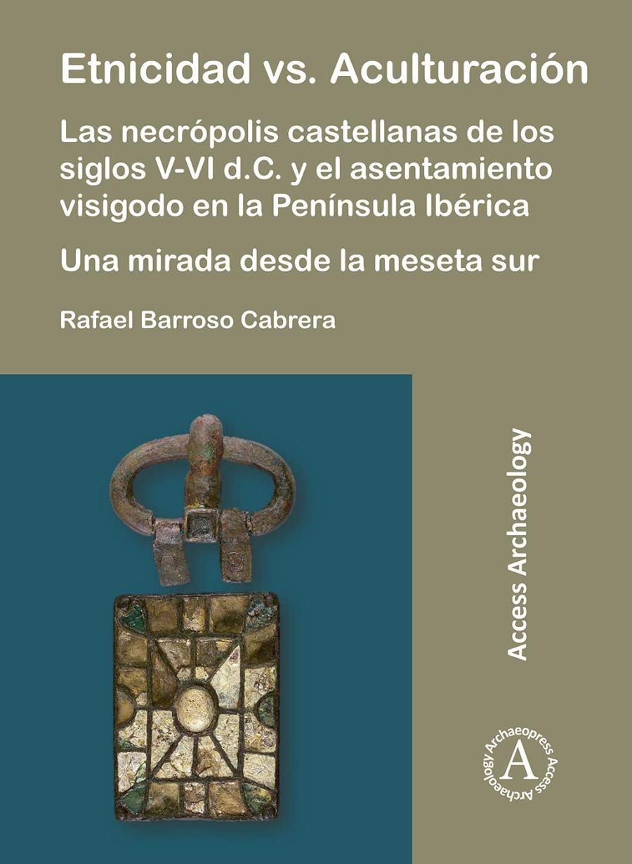 Etnicidad vs. Aculturación: Las necrópolis castellanas de los siglos V-VI d.C. y el asentamiento visigodo en la Península Ibérica Book Cover