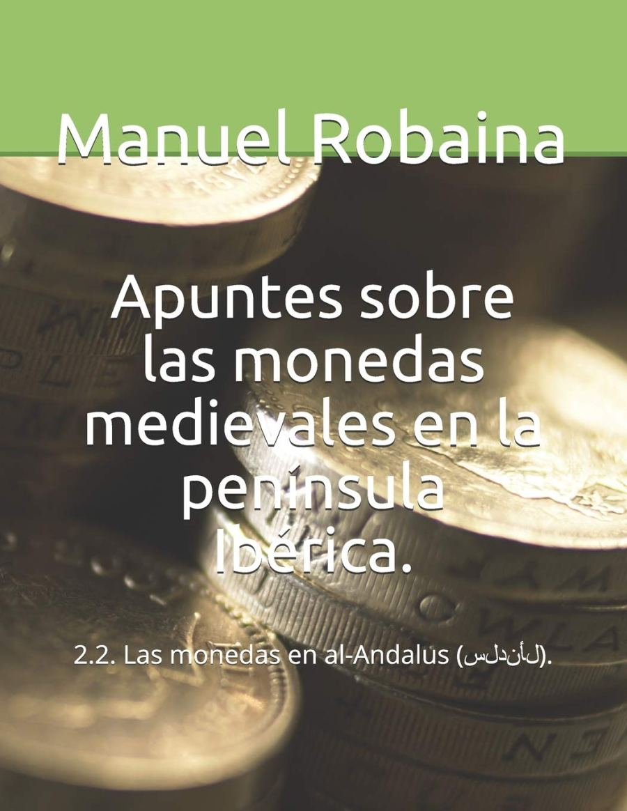 Apuntes sobre las monedas medievales en la península Ibérica: : 2.2. Las monedas en al-Andalus (الأندلس) Book Cover