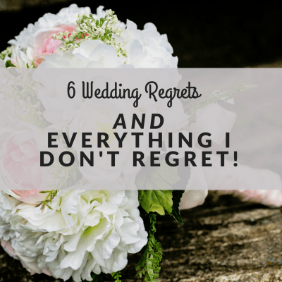 6 Wedding Regrets and everything I don't regret!