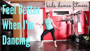 Kids Dance Fitness: Feel Better When I'm Dancing