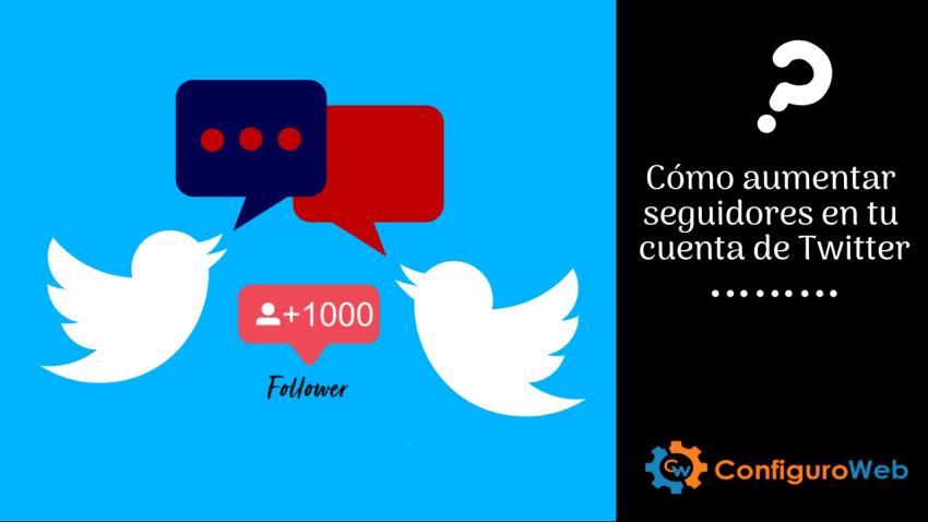 Cómo aumentar seguidores en tu cuenta de Twitter