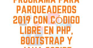 Programa para Parqueaderos 2019 con Código Libre en PHP, Bootstrap y Java Script