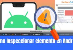 Cómo Inspeccionar elemento en Android