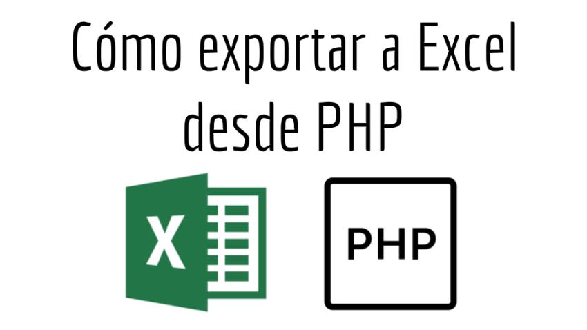 Como exportar a Excel desde PHP