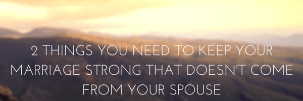 2 Things You Need to Keep Your Marriage - 1