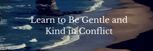 Learn to Be Gentle and Kind in Conflict