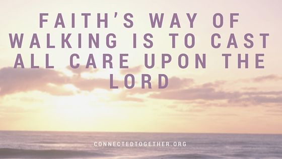 Faith's way of walking is to cast all care upon the Lord