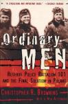 Christopher R. Browning - Ordinary Men: Reserve Police Battalion 101 and the Final Solution in Poland