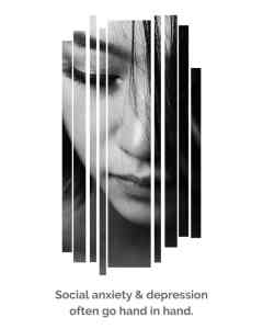 Social anxiety disorder and depression often go hand in hand.