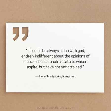 """Henry Martyn social anxiet quote: """"If I could be always alone with god, entirely indifferent about the opinions of men…I should reach a state to which I aspire, but have not yet attained."""""""