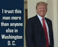 I trust Donald Trump more than anyone else in Washington, DC. The Walkaway movement today trusts him more than they do Democrats.