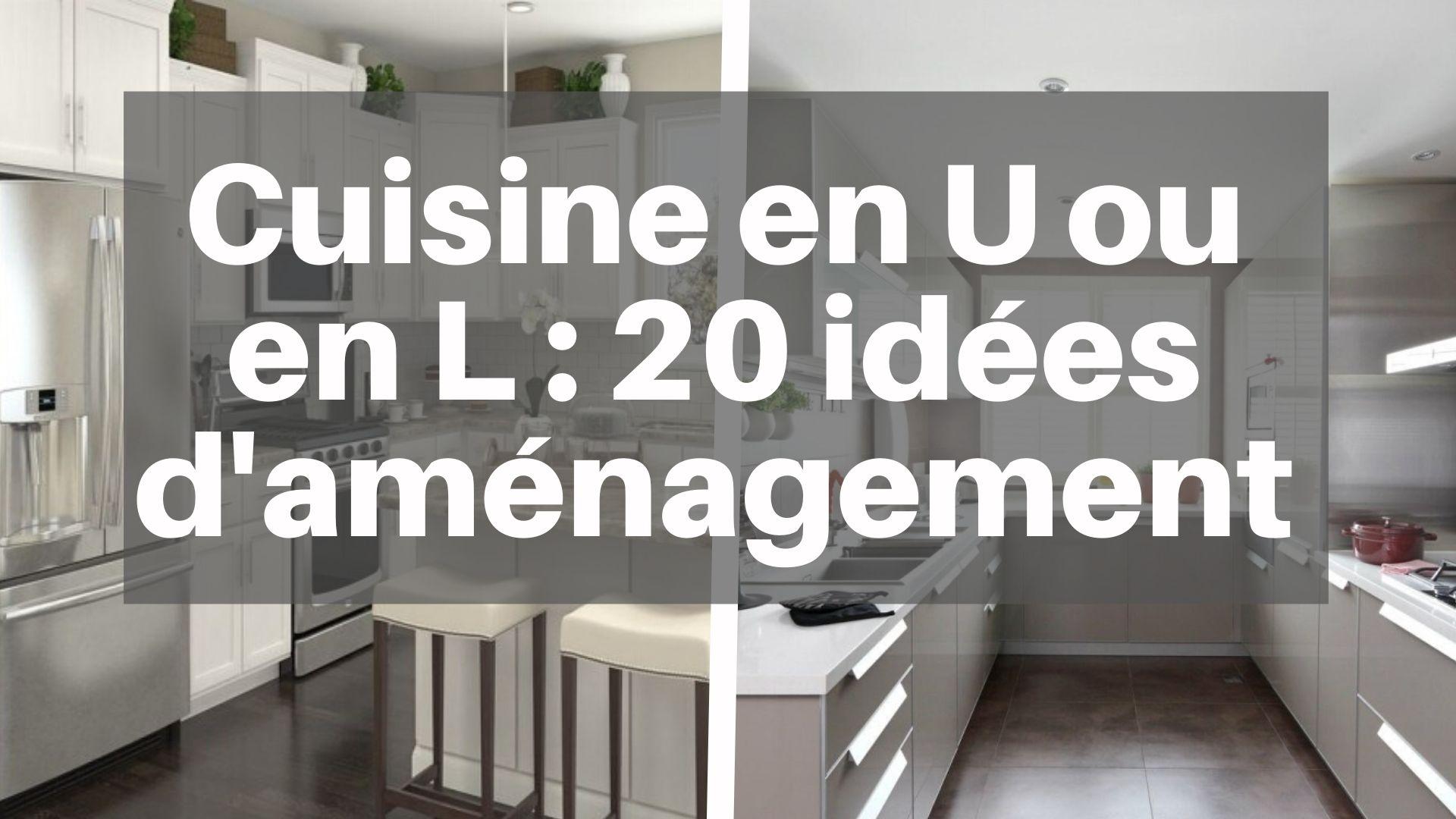 Cuisine en U ou en L  12 idées d'aménagement