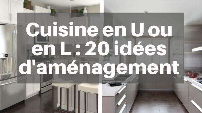 20 idées d'aménagement pour une cuisine en U ou en L