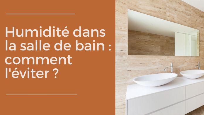 Quelles sont les méthodes les plus efficaces pour se débarrasser de l'humidité dans la salle de bain