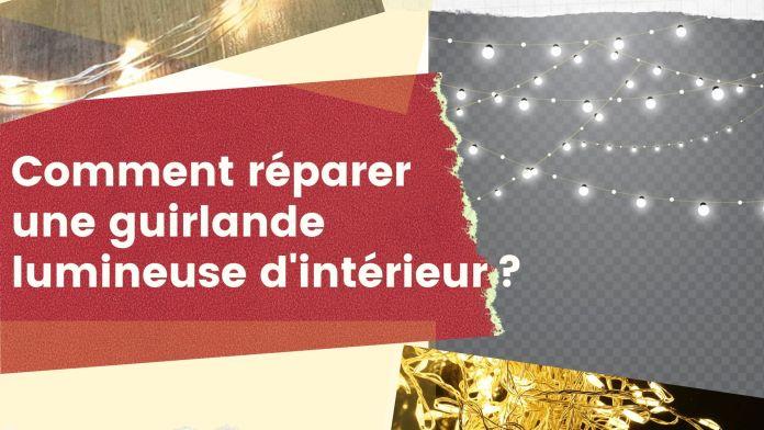 Quelles sont les méthodes pour réparer une guirlande lumineuse LED ?