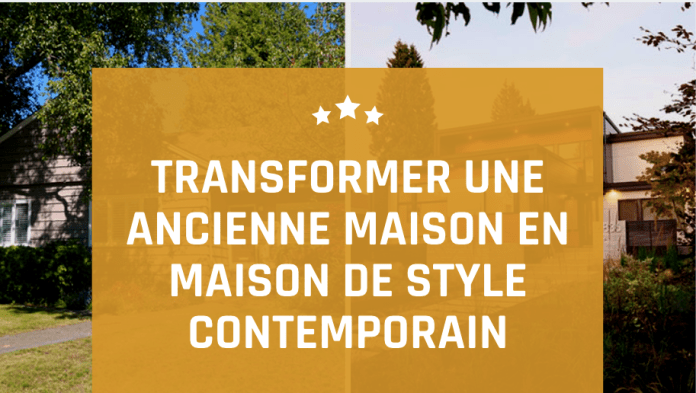Transformer une ancienne maison en maison de style contemporain