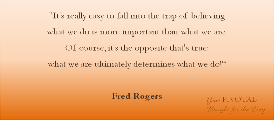Pivotal Inspirational thought from Fred Rogers