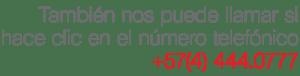 Llame ahora al +57 4 444 0777