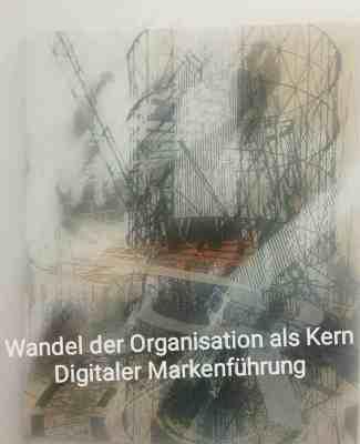 Digitale Markenstrategie- Eine Frage wie sich die Marke als Organisation wandeln kann