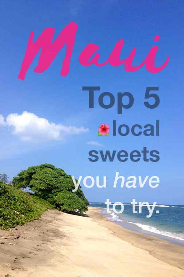 Maui- Top 5 local sweets you HAVE to try