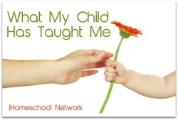 What My Child Has Taught Me - iHomeschool Network