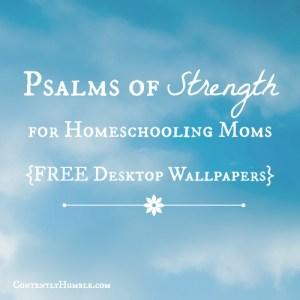 5 Psalms of Strength for Homeschooling Moms (FREE Desktop Wallpapers)