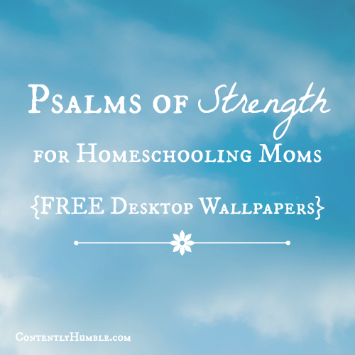 5 Psalms of Strength for Homeschooling Moms (FREE Desktop Wallpapers)
