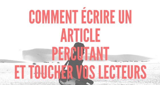 Comment écrire un article de blog percutant et toucher vos lecteurs
