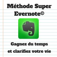 Gagnez du temps et clarifiez votre vie grâce à la Méthode Super Evernote©