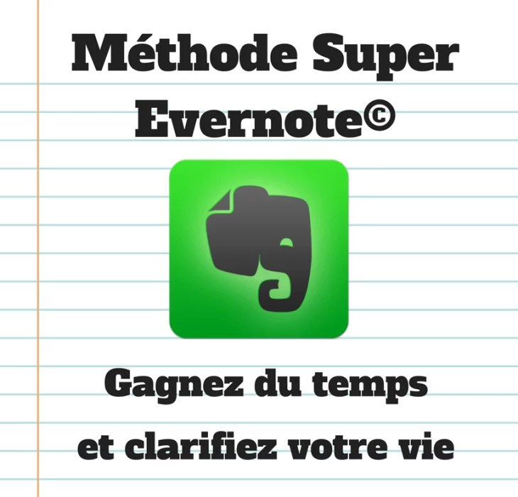 a853bb72612 Gagnez du temps et clarifiez votre vie grâce à la Méthode Super Evernote©