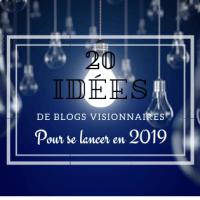 20 idées de blogs visionnaires pour se lancer en 2019