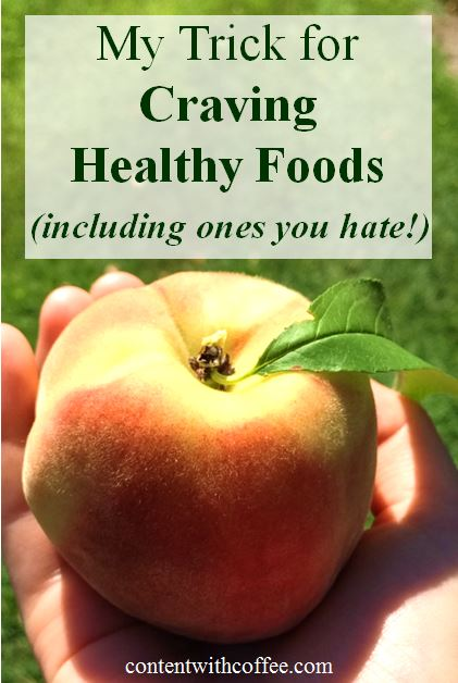 My Trick for Craving Healthy Foods