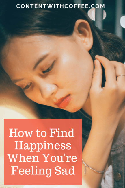 How to find happiness when you're feeling sad