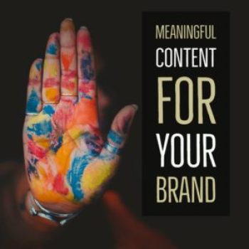 Meaningful content for your brand