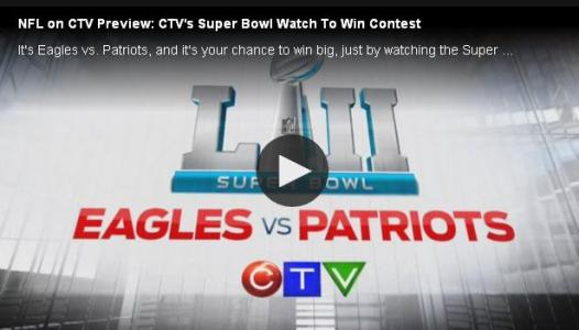 CTV's Super Bowl Watch to Win Contest – Stand Chance to Win Over $300,000 In Cash and Prizes