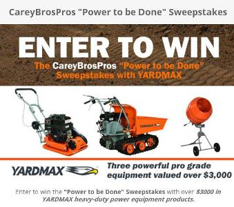CareyBrosPros Power to be Done Yardmax Sweepstakes – Chance to Win Power Trackbarrow, Plate Compactor, Concrete Mixer