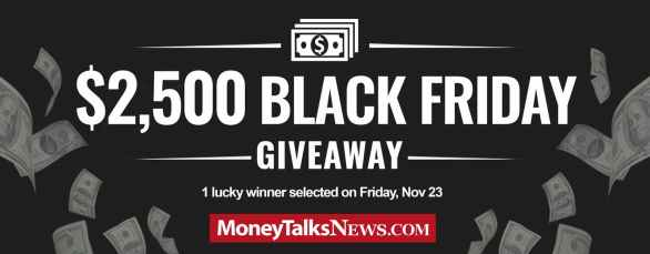 Money Talk News $2,500 Black Friday Giveaway - Chance To Win Grand Prize Of $2500