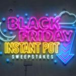 Black Friday Instant Pot Sweepstakes