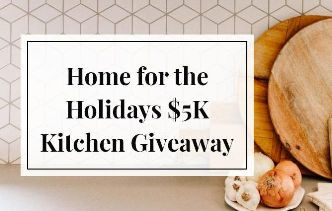 Home For The Holidays $5K Kitchen Giveaway