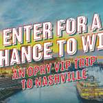 Opry.com VIP Summer Sweepstakes - Chance To Win A Trip to Nashville