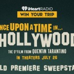 iHearts Once Upon A Time In Hollywood Premiere Flyaway Sweepstakes