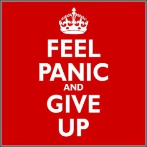 Feel panic and give up
