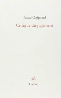 Pascal Quignard Critique du jugement