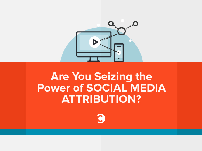 Are You Seizing the Power of Social Media Attribution