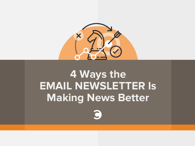 4 Ways the Email Newsletter Is Making News Better