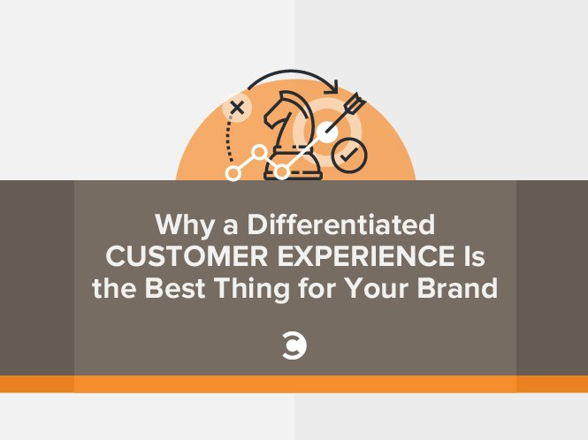 Why a Differentiated Customer Experience Is the Best Thing for Your Brand