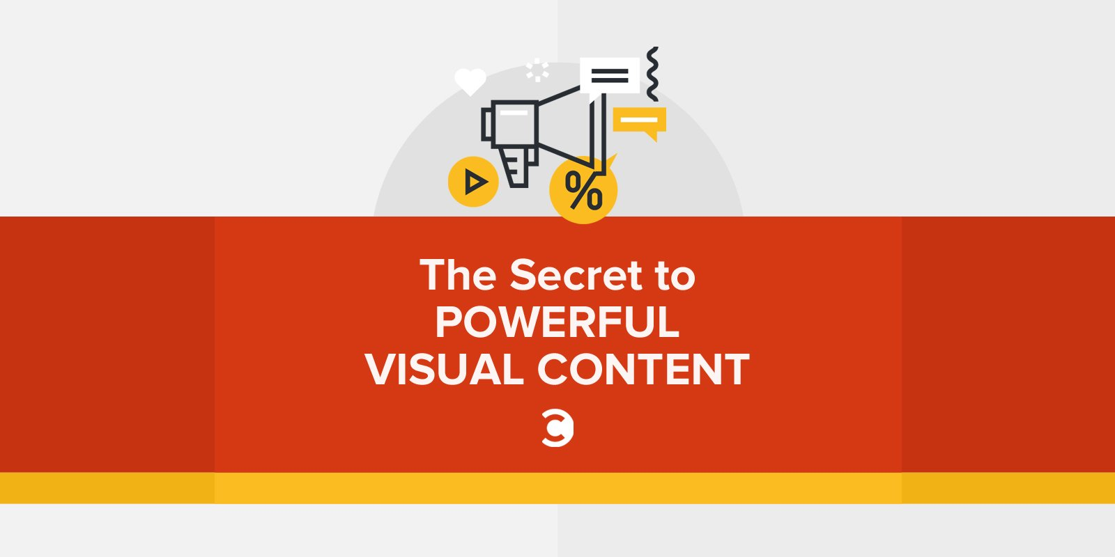 The Secret to Powerful Visual Content