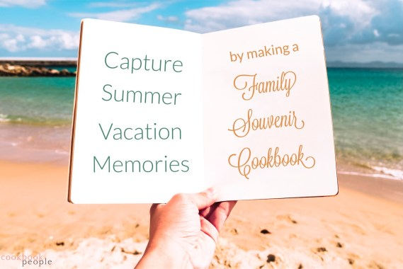 Beach backdrop with hand holding book featuring text:Capture Summer Vacation Memories by Making a Family Souvenir Cookbook