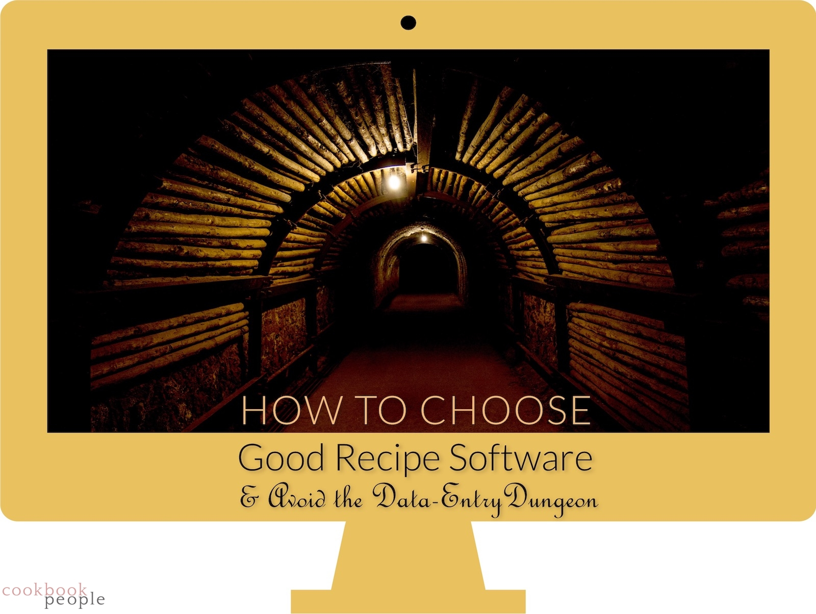 computer showing dark tunnel with title: How to Choose Good Recipe Software & Avoid the Data-Entry Dungeon