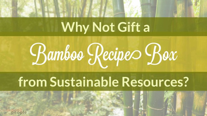 """Bamboo rainforest overlaid with text, """"Why Not Gift a Bamboo Recipe Box from Sustainable Resources?"""""""